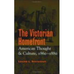 The Victorian Homefront: American Thought and Culture, 1860-1880