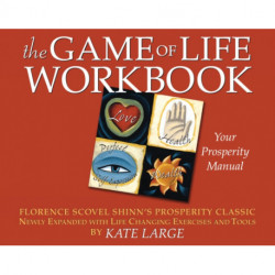 Game of Life Workbook: Adapted from Florence Scovel Shinn's Prosperity Classic - Newly Expanded with Life Changing Exercises and Tools