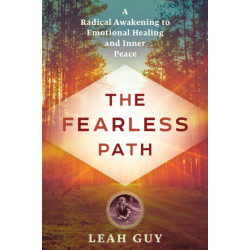 The Fearless Path: A Radical Awakening to Emotional Healing and Inner Peace