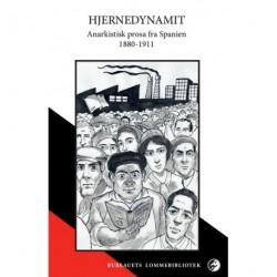 Hjernedynamit: Anarkistisk prosa fra Spanien 1880-1911