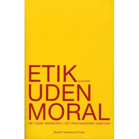 Etik uden moral: Det gode menneske i det postmoderne samfund
