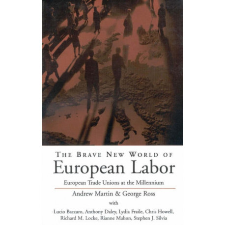 The Brave New World of European Labor: European Trade Unions at the Millennium