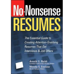No-Nonsense Resumes: The Essential Guide to Creating Attention Grabbing Resumes That Get Interviews and Job Offers