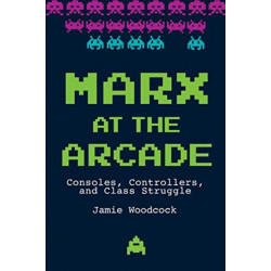 Marx at the Arcade: Consoles, Controllers, and Class Struggle