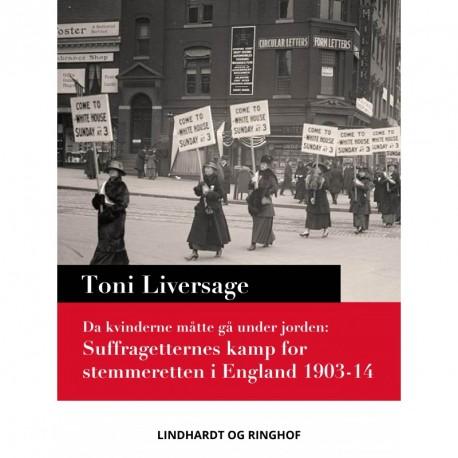 Da kvinderne måtte gå under jorden: suffragetternes kamp for stemmeretten i England 1903-14