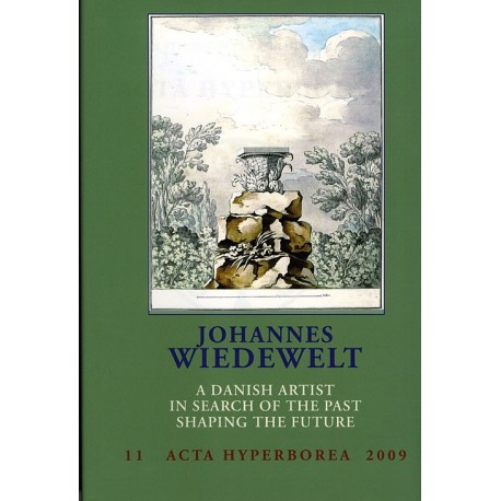 Acta hyperborea - Johannes Wiedewelt: Danish studies in classical archaeology - a Danish artist in search of the past, shaping the future (11)