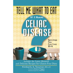 Tell Me What to Eat If I Have Celiac Disease: Nutrition You Can Live with
