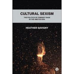 Cultural Sexism: The politics of feminist rage in the -metoo era