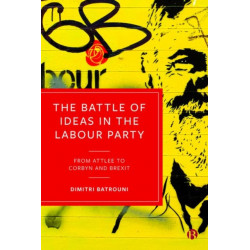 The Battle of Ideas in the Labour Party: From Attlee to Corbyn and Brexit