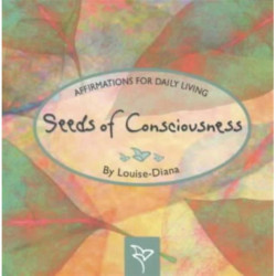 Seeds of Consciousness: Affirmations for Daily Living