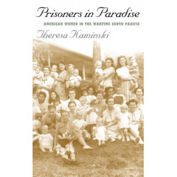 Prisoners in Paradise: American Women in the Wartime South Pacific