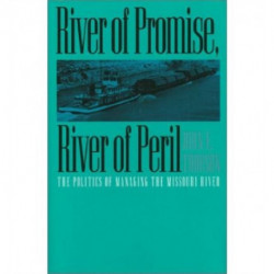 River of Promise, River of Peril: Politics of Managing the Missouri River