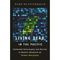 Living Dead in the Pacific: Contested Sovereignty and Racism in Genetic Research on Taiwan Aborigines