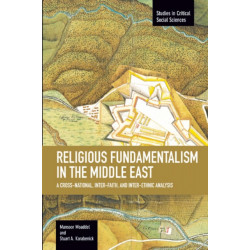 Religious Fundamentalism In The Middle East: A Cross-national, Inter-faith, And Inter-ethnic Analysis: Studies in Critical Social Sciences, Volume 51