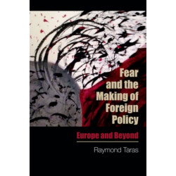 Fear and the Making of Foreign Policy: Europe and Beyond