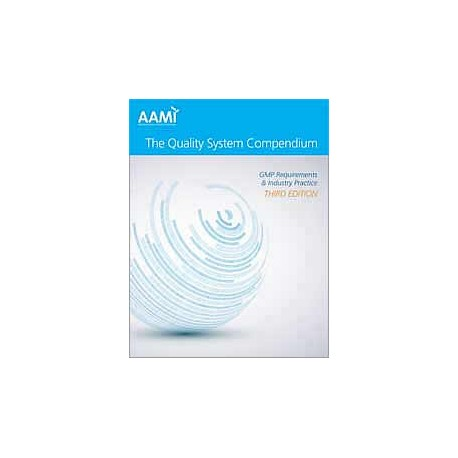 The Quality System Compendium: CGMP Requirements and Industry Practice, Third Edition
