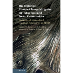 The Impact of Climate Change Mitigation on Indigenous and Forest Communities: International, National and Local Law Perspectives on REDD+