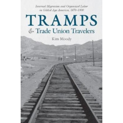Tramps and Trade Union Travelers: Internal Migration and Organized Labor in Gilded Age America, 1870-1900