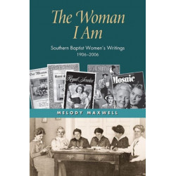 The Woman I Am: Southern Baptist Women's Writings, 1906-2006