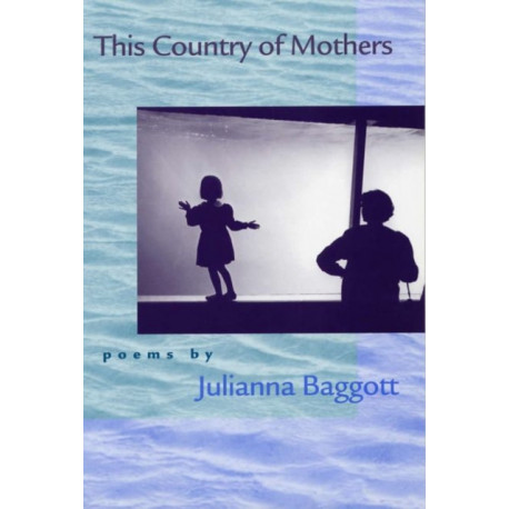 This Country of Mothers: Poems by Julianna Baggot