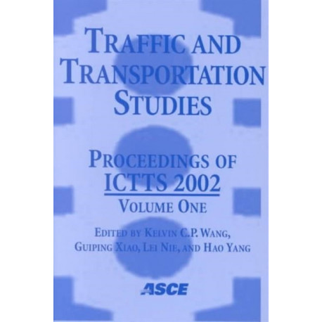Traffic and Transportation Studies: Proceedings of the Third International Conference on Transportation and Traffic Studies, ICTTS 2002, Held at Guilin in Guangxi Province, China, from July 23 to 25, 2002