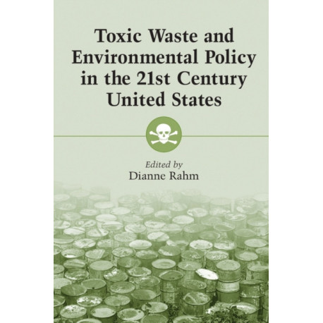 Toxic Waste and Environmental Policy in the 21st Century United States