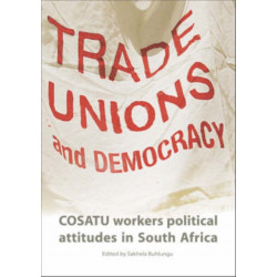 Trade Unions and Democracy: COSATU Workers Political Attitudes in South Africa