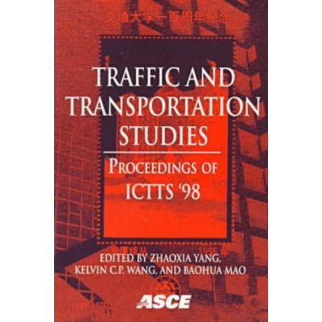 Traffic and Transportation Studies: Proceedings of ICTTS '98 Held in Beijing, People's Republic of China, July 27-29, 1998