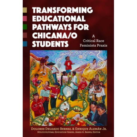 Transforming Educational Pathways for Chicana/o Students: A Critical Race Feminista Praxis