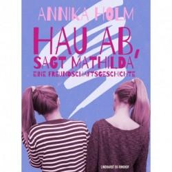 Hau ab, sagt Mathilda : eine Freundschaftsgeschichte