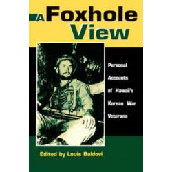 A Foxhole View: Personal Accounts of Hawaii's Korean War Veterans