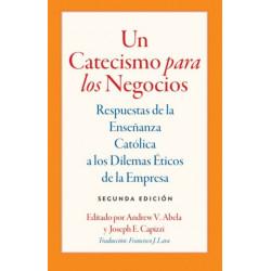 Un Catecismo para los Negocios: Respuestas de la Ensenanza Catolica a los Dilemas Eticos de la Empresa