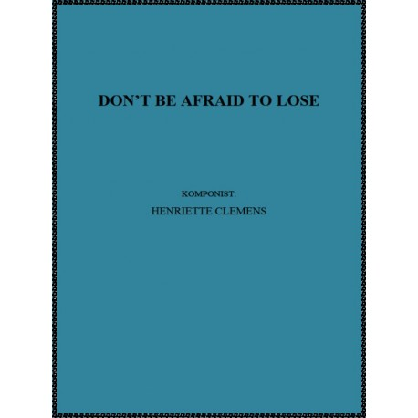 DON'T BE AFRAID TO LOSE