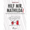 Hilf mir, Mathilda : eine Geschichte vom Glück im Unglück