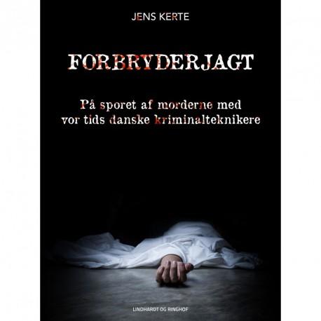 Forbryderjagt: på sporet af morderne med vor tids danske kriminalteknikere