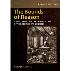 The Bounds of Reason: Game Theory and the Unification of the Behavioral Sciences - Revised Edition