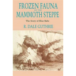 Frozen Fauna of the Mammoth Steppe: The Story of Blue Babe