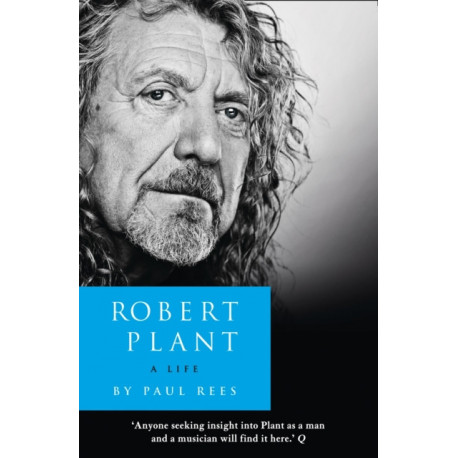 Robert Plant: A Life: The Biography