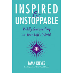 Inspired & Unstoppable: Wildly Succeeding in Your Life's Work