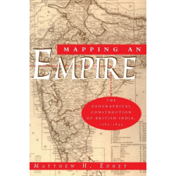 Mapping an Empire: The Geographical Construction of British India, 1765-1843