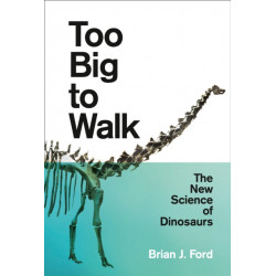 Too Big to Walk: The New Science of Dinosaurs