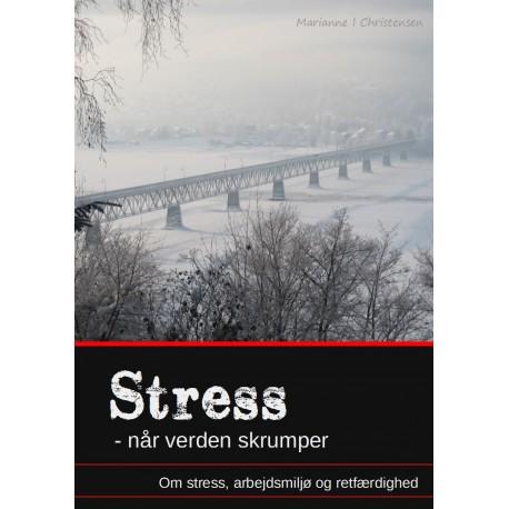 Stress - når verden skrumper. Om stress, arbejdsmiljø og retfærdighed