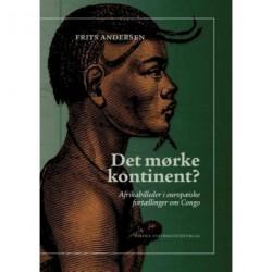Det mørke kontinent: afrikabilleder i europæiske fortællinger om Congo