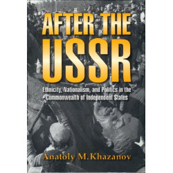 After the USSR: Ethnicity, Nationalism and Politics in the Commonwealth of Independent States