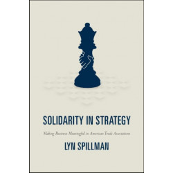 Solidarity in Strategy: Making Business Meaningful in American Trade Associations