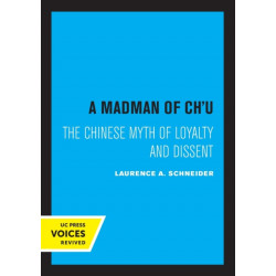 A Madman of Chu: The Chinese Myth of Loyalty and Dissent