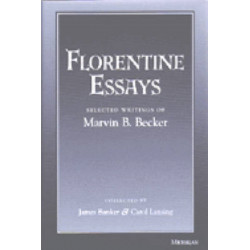 Florentine Essays: Selected Writings of Marvin B.Becker