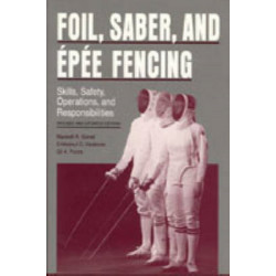 Foil, Saber, and Epee Fencing: Skills, Safety, Operations, and Responsibilities