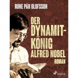 Der Dynamitkönig Alfred Nobel
