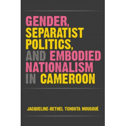 Gender, Separatist Politics and Embodied Nationalism in Cameroon
